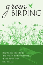 Green Birding - How to See More Birds and Protect the Environment at the Same Time ebook by Richard Gregson