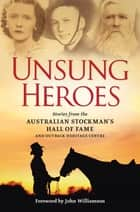 Unsung Heroes - Stories from the Australian Stockman's Hall of Fame and Outback Heritage Centre ebook by Michael Winkler