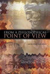 From a Philosophical Point of View - Selected Studies ebook by Morton White