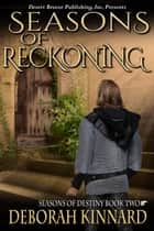 Seasons of Reckoning - Seasons of Destiny, #2 ebook by Deborah Kinnard