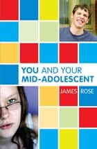 You and Your Mid-Adolescent ebook by James Rose