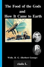 The Food of the Gods and How It Came to Earth ebook by Wells H. G. (Herbert George)