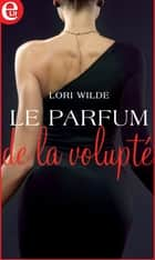 Le parfum de la volupté ebook by Lori Wilde