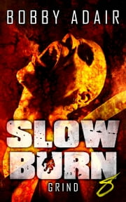 Slow Burn: Grind, Book 8 - Zombie Thriller ebook by Bobby Adair