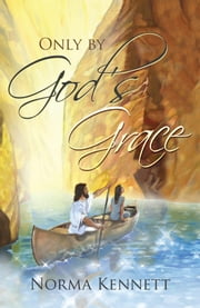 Only By God's Grace ebook by Norma Kennett