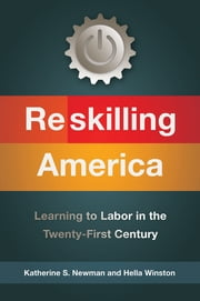 Reskilling America - Learning to Labor in the Twenty-First Century ebook by Hella Winston,Katherine S. Newman