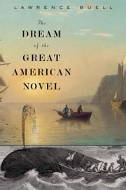 The Dream of the Great American Novel ebook by Lawrence Buell