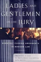 Ladies And Gentlemen Of The Jury ebook by Michael S Lief,H. Mitchell Caldwell,Ben Bycel