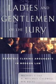 Ladies And Gentlemen Of The Jury - Greatest Closing Arguments In Modern Law ebook by Michael S Lief,H. Mitchell Caldwell,Ben Bycel