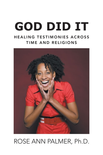 God Did It - Healing Testimonies Across Time and Religions ebook by Rose Ann Palmer, Ph.D.