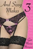 And Sissy Makes 3 ebook by Gia Maria Marquez
