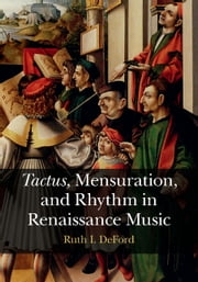 Tactus, Mensuration and Rhythm in Renaissance Music ebook by Ruth I. DeFord