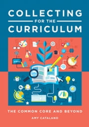 Collecting for the Curriculum - The Common Core and Beyond ebook by Amy  Jo Catalano