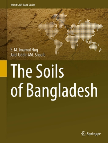 The Soils of Bangladesh ebook by S.M. Imamul Huq,Jalal Uddin Md. Shoaib