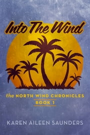 Into The Wind - The Northwind Chronicles Book 1 ebook by Karen Aileen Saunders
