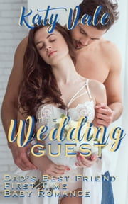 The Wedding Guest: Dad's Best Friend First Time Baby Romance ebook by Katy Vale