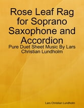 Rose Leaf Rag for Soprano Saxophone and Accordion - Pure Duet Sheet Music By Lars Christian Lundholm ebook by Lars Christian Lundholm