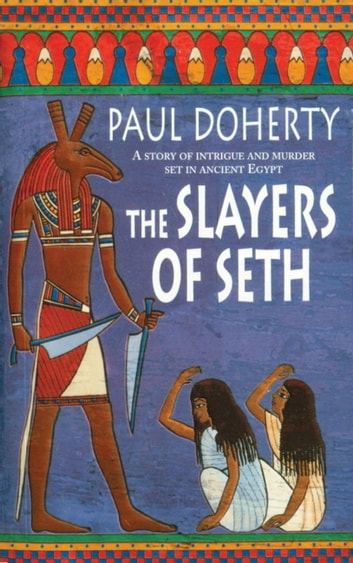 The Slayers of Seth (Amerotke Mysteries, Book 4) - Double murder in Ancient Egypt eBook by Paul Doherty
