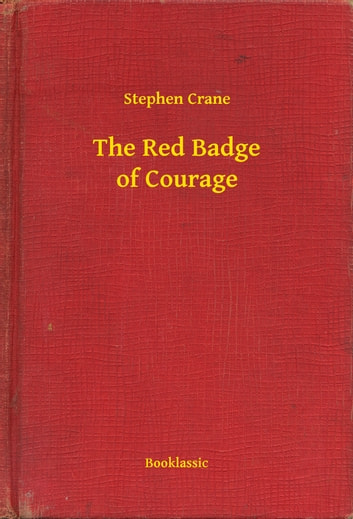 literary impressionism steven crane s red badge courage Commonly considered stephen crane's greatest accomplishment, the red badge of courage (1895) ranks among the foremost literary achievements of the modern era when its publication was announced in publisher's weekly on 5 october 1895, crane.