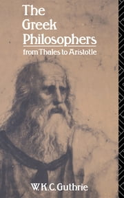 The Greek Philosophers - From Thales to Aristotle ebook by W.K.C. Guthrie