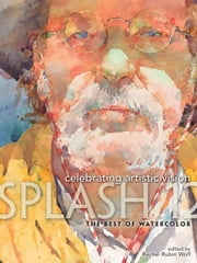 Splash 12 the Best of Watercolor: Celebrating Artistic Vision ebook by Wolf, Rachel Rubin