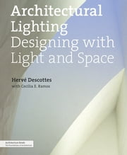 Architectural Lighting - Designing With Light And Space ebook by Hervé Descottes,Cecilia E. Ramos