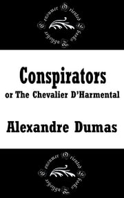 Conspirators or, The Chevalier d'Harmental ebook by Alexandre Dumas