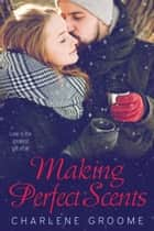 Making Perfect Scents ebook by Charlene Groome
