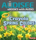 Crayola ® Spring Colors ebook by Jodie Shepherd