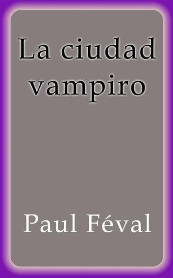 La ciudad vampiro ebook by Paul Féval