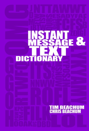 Instant Message And Text Acronym Dictionary ebook by Tim Beachum