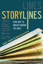 Storylines - Your Map to Understanding the Bible ebook by Mike Pilavachi, Andy Croft
