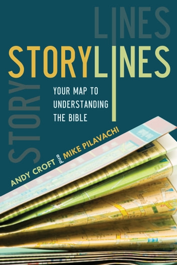 Storylines - Your Map to Understanding the Bible ebook by Mike Pilavachi,Andy Croft