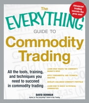 The Everything Guide to Commodity Trading: All the tools, training, and techniques you need to succeed in commodity trading ebook by David Borman