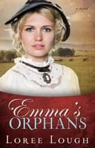 Emma's Orphans ebook by Loree Lough