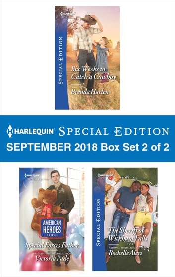 Harlequin Special Edition September 2018 - Box Set 2 of 2 - Six Weeks to Catch a Cowboy\Special Forces Father\The Sheriff of Wickham Falls ebook by Brenda Harlen,Victoria Pade,Rochelle Alers