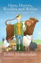 Hens, Hooves, Woollies and Wellies: The Diary of a Farmer's Wife ebook by Bobbi Mothersdale