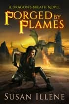 Forged by Flames: Book 3 ebook by Susan Illene