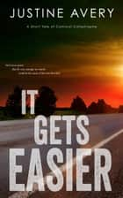 It Gets Easier (a Short Tale of Comical Catastrophe) ebook by Justine Avery