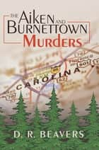 The Aiken and Burnettown Murders ebook by D.R. Beavers