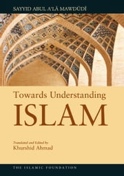 Towards Understanding Islam ebook by Sayyid Abul A'la Mawdudi