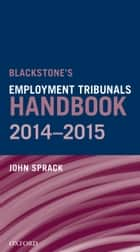 Blackstone's Employment Tribunals Handbook 2014-15 ebook by John Sprack