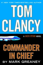 Tom Clancy Commander in Chief - A Jack Ryan Novel ebook by Mark Greaney