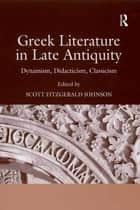 Greek Literature in Late Antiquity - Dynamism, Didacticism, Classicism 電子書 by Scott Fitzgerald Johnson