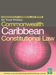 Commonwealth Caribbean Constitutional Law ebook by Fred Phillips