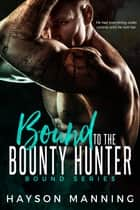 Bound to the Bounty Hunter 電子書籍 Hayson Manning