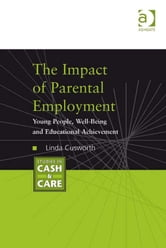 The Impact of Parental Employment - Young People, Well-Being and Educational Achievement ebook by Dr Linda Cusworth,Professor Jonathan Bradshaw,Professor Peter A Kemp