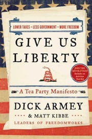 Give Us Liberty - A Tea Party Manifesto ebook by Dick Armey,Matt Kibbe