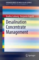 Desalination Concentrate Management ebook by Bradley Ladewig, Benjamin Asquith