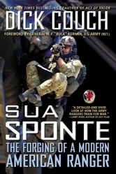 Sua Sponte - The Forging of a Modern American Ranger ebook by Dick Couch